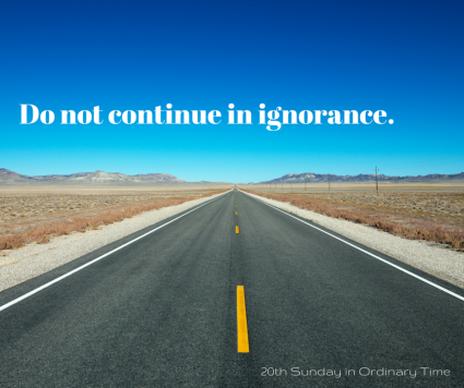 Do not continue in ignorance.