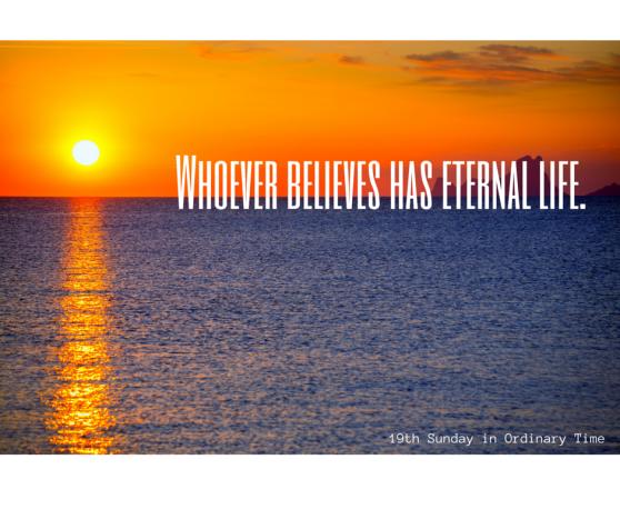 Whoever believes has eternal life.