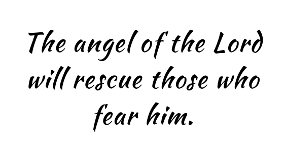 The angel of the Lord will rescue those who fear him.